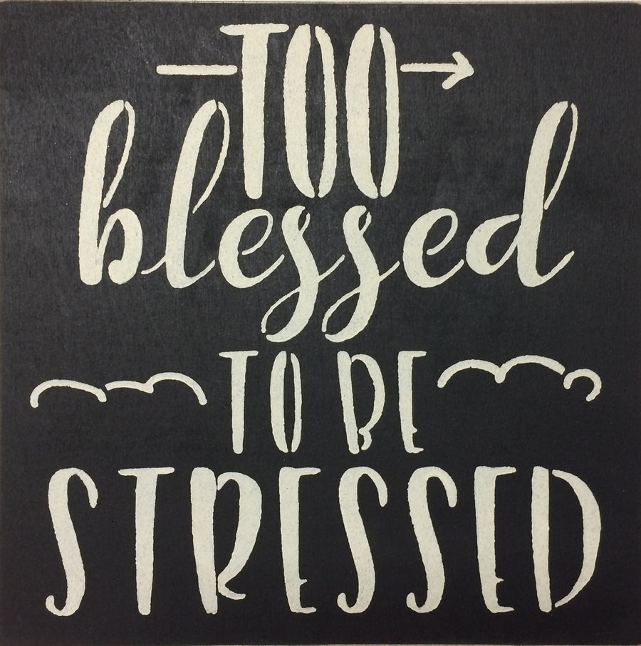 "12"" x 12"" Too Blessed To Be Stressed"