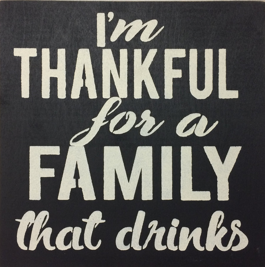 "12"" x 12"" I'm Thankful For A Family That Drinks"