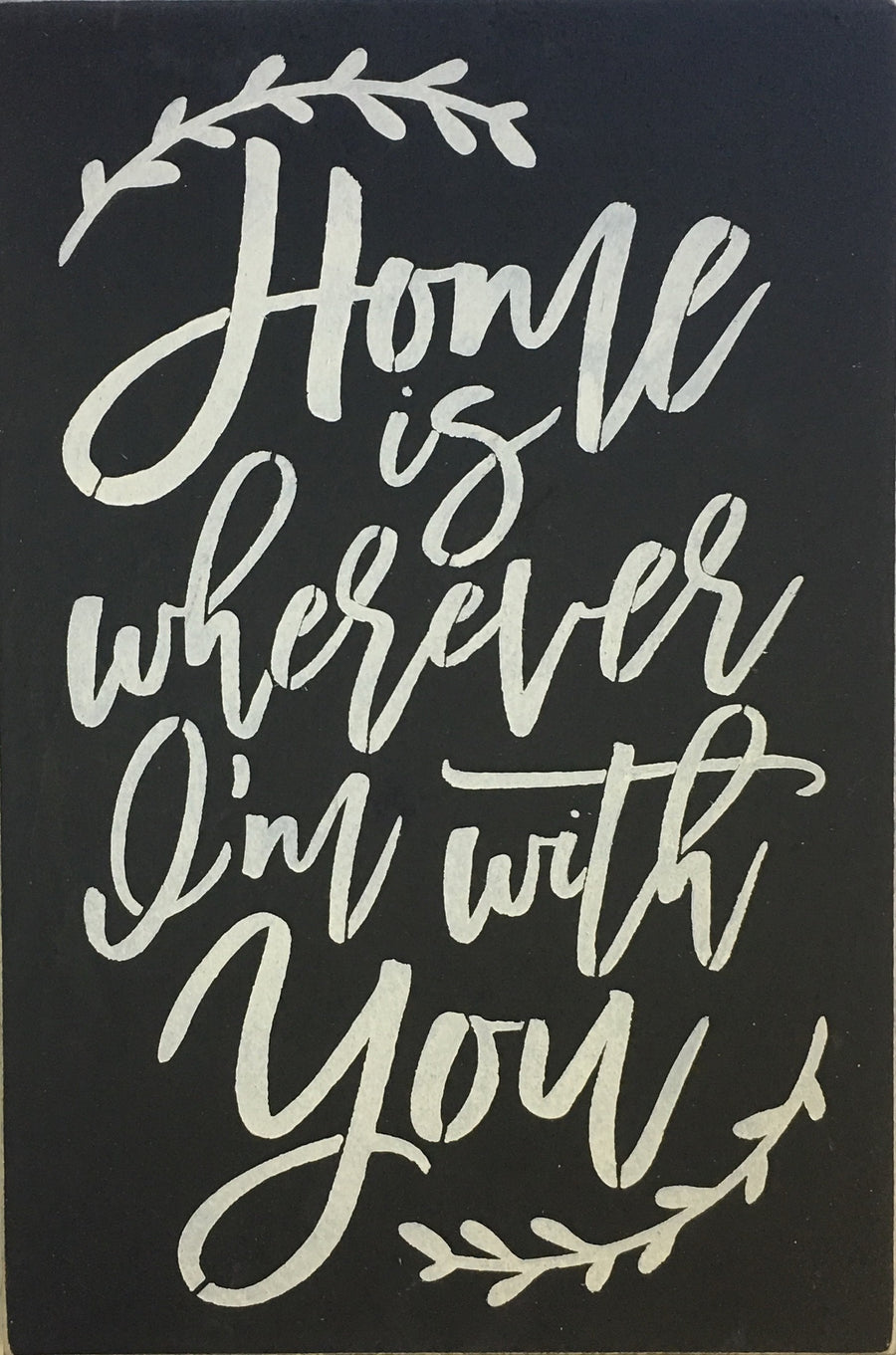"12"" x 18""  Home Is Wherever Im With You"