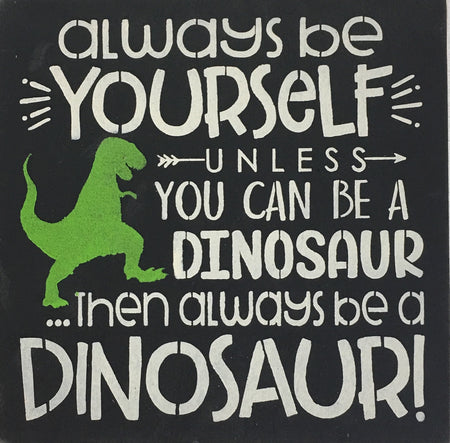 "12"" x 12"" Always Be Yourself... Dinosaur"