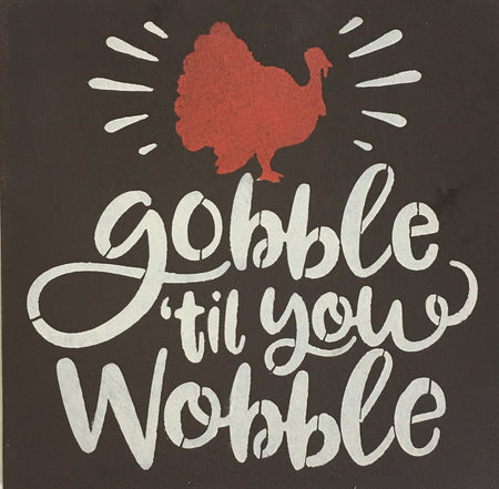 "12"" x 12"" Gobble Til You Wobble"