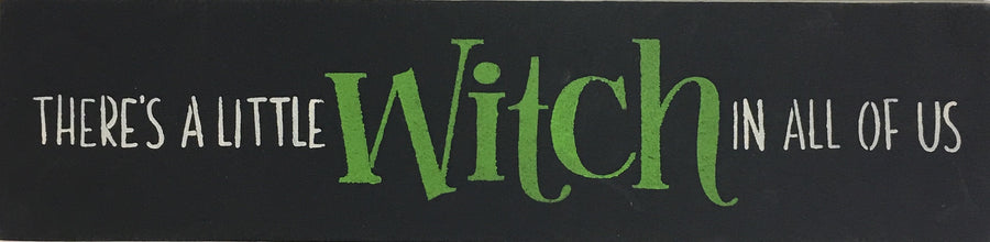 "6"" x 24"" There's A Little Witch In All Of Us"