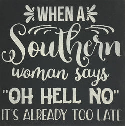 "12"" x 12"" When A Southern Woman Says"