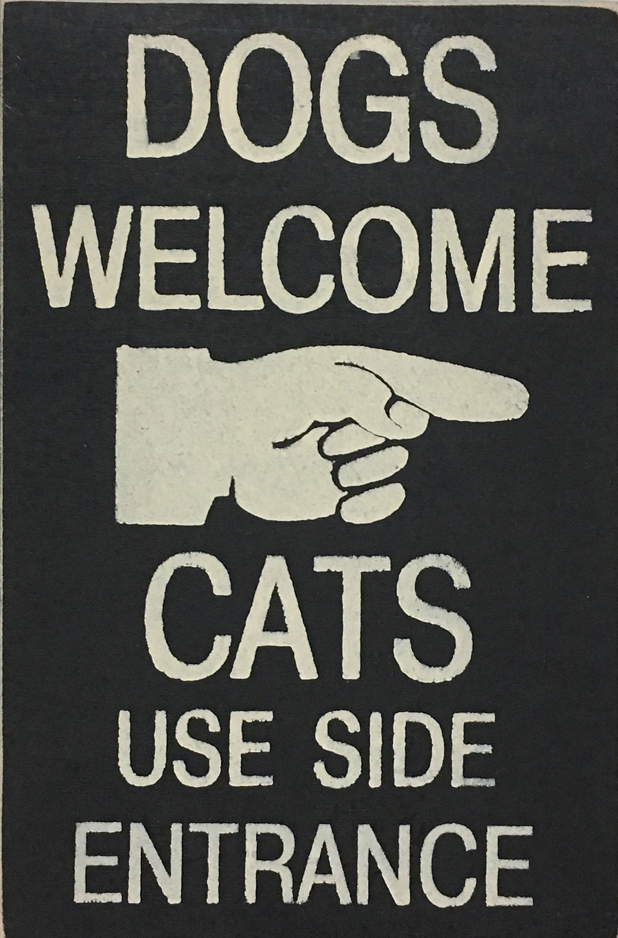 "8"" x 12"" Dogs Welcome Cats Use Side Entrance"