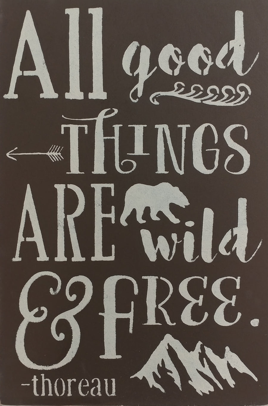 "12"" x 18""  All Good Things Are Wild And Free"