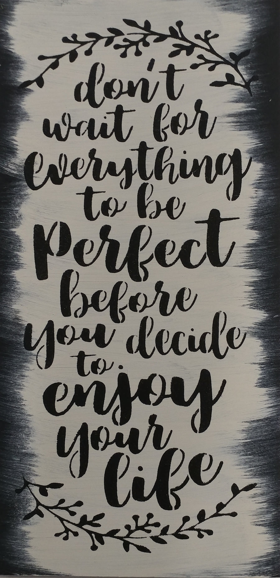 "12"" x 24"" Don't Wait For Everything To Be Perfect"