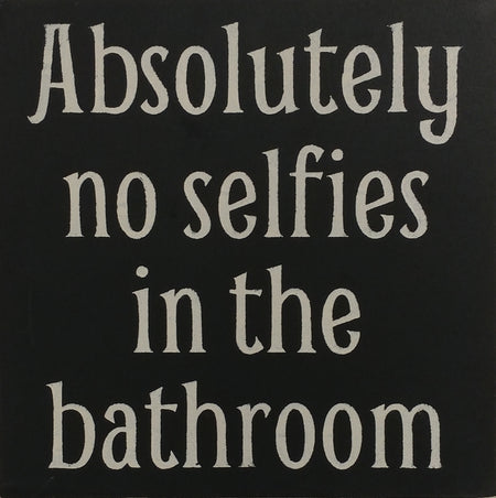 "12"" x 12"" Absolutely No Selfies In The Bathroom"