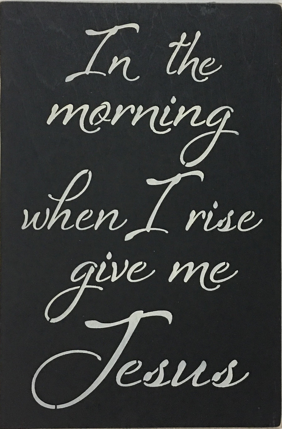"12"" x 18"" In The Morning I Rise Give Me Jesus"