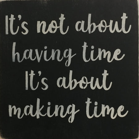 "12"" x 12"" It's Not About Having Time Its about Making Time"
