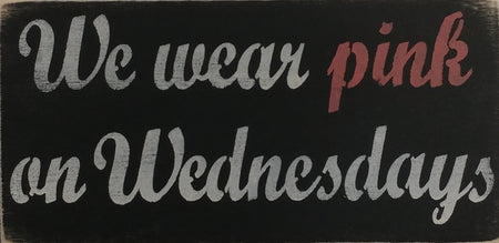 "6"" x 12"" We Wear Pink On Wednesdays"