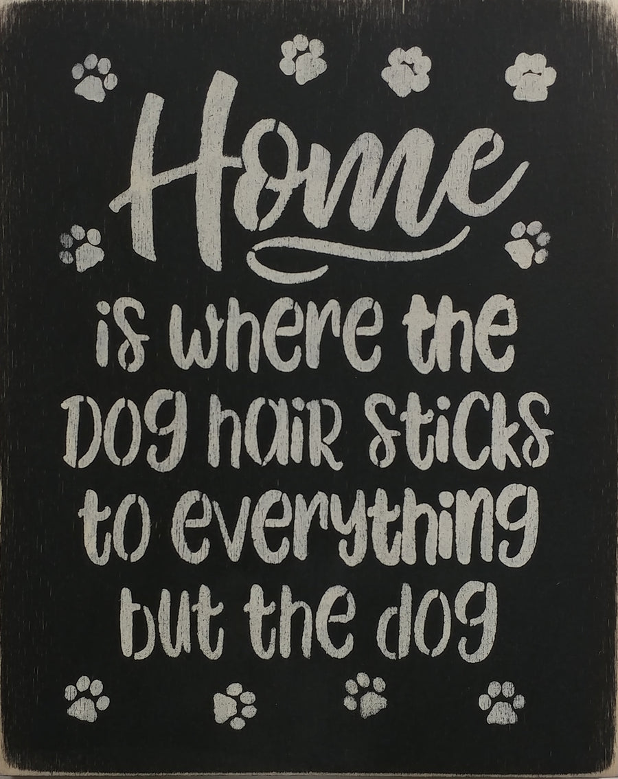 "8"" x 12"" Home Is Where The Dog Hair Sticks To Everything But The Dog"