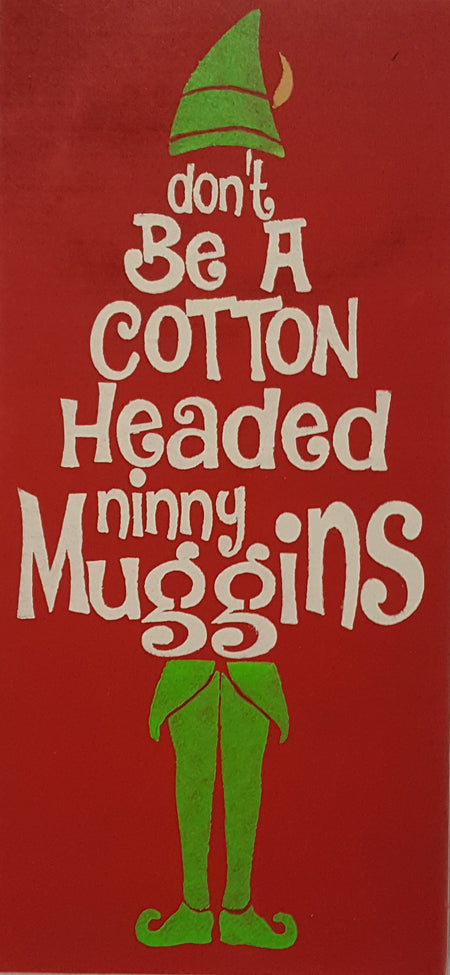 "9.5"" x 20"" Don't Be A Cotton Headed Ninny Muggin"