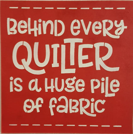 "12"" x 12"" Behind Every Quilter"