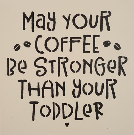"12"" x 12"" May Your Coffee Be Stronger Than Your Toddler"