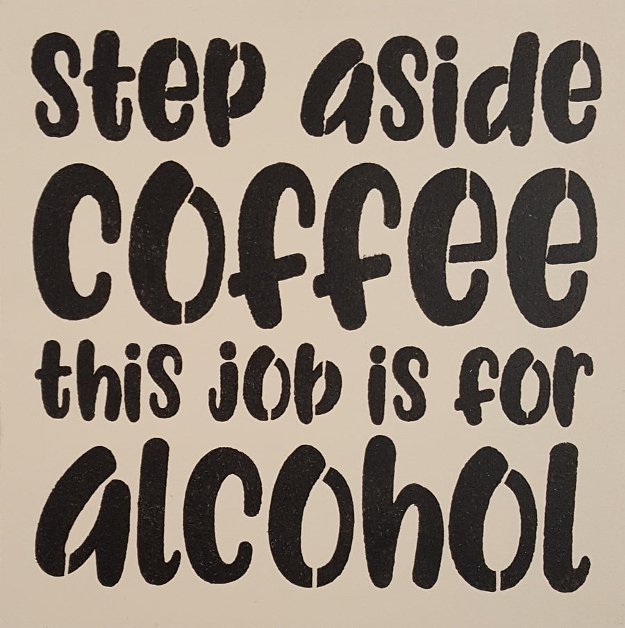 "12"" x 12"" Step Aside Coffee This Is A Job For Alcohol"