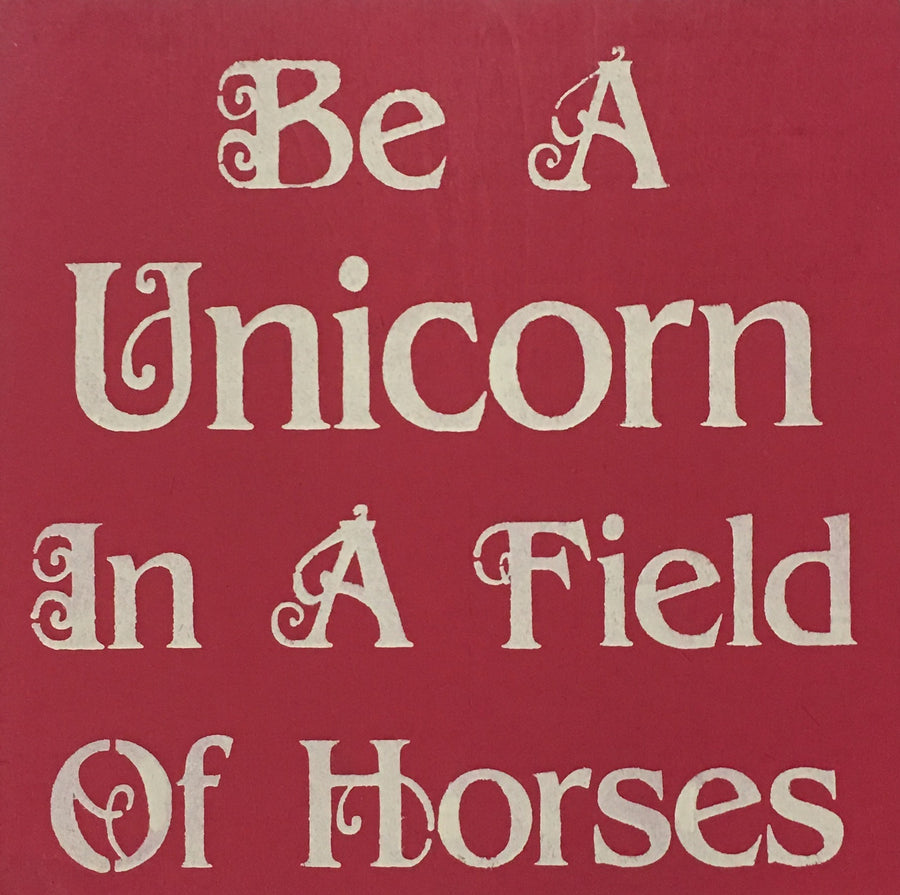 "12"" x 12"" Be A Unicorn In A Field Of Horses"