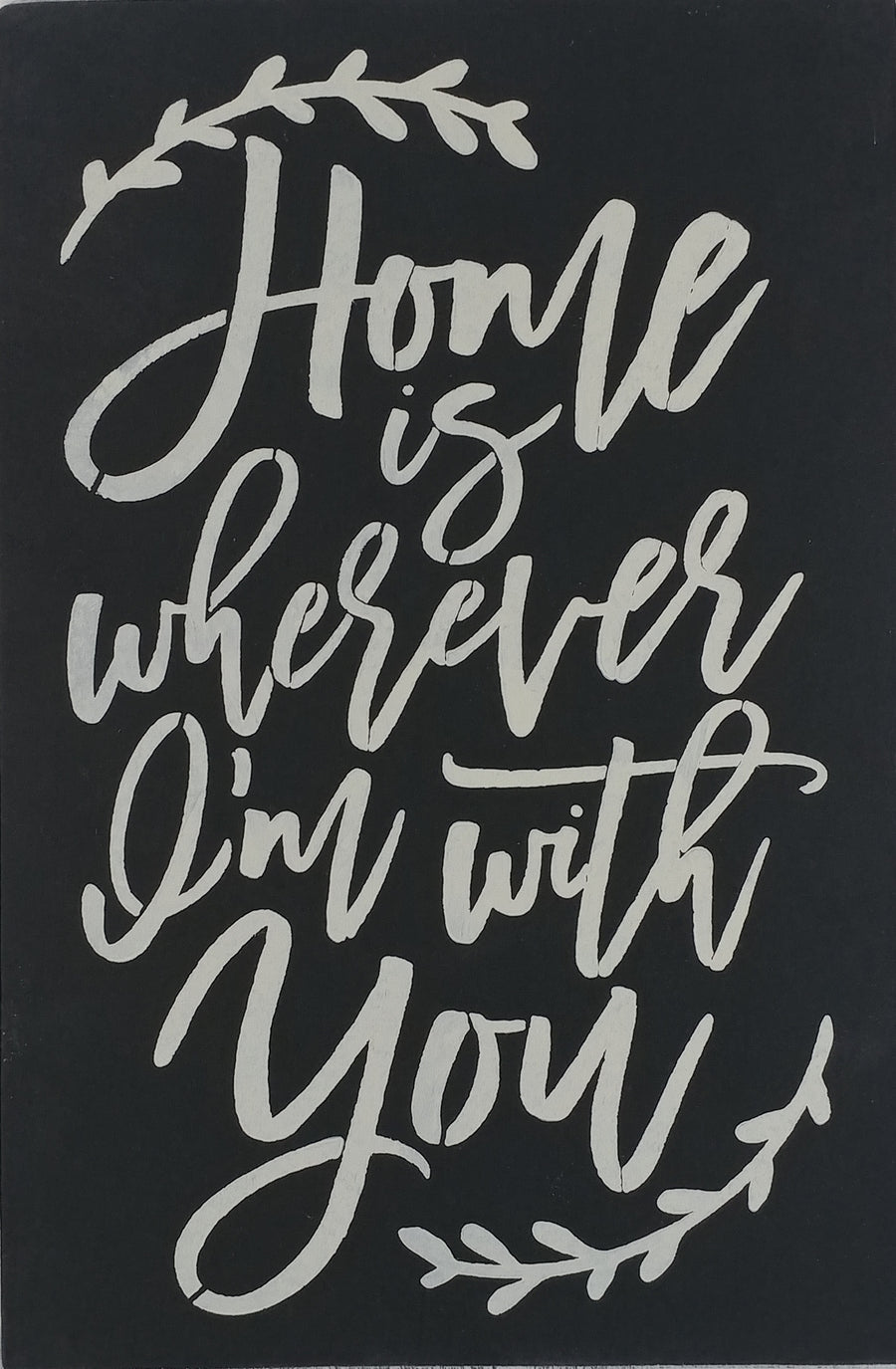 "12"" x 18""  Home Is Wherever I'm With You"