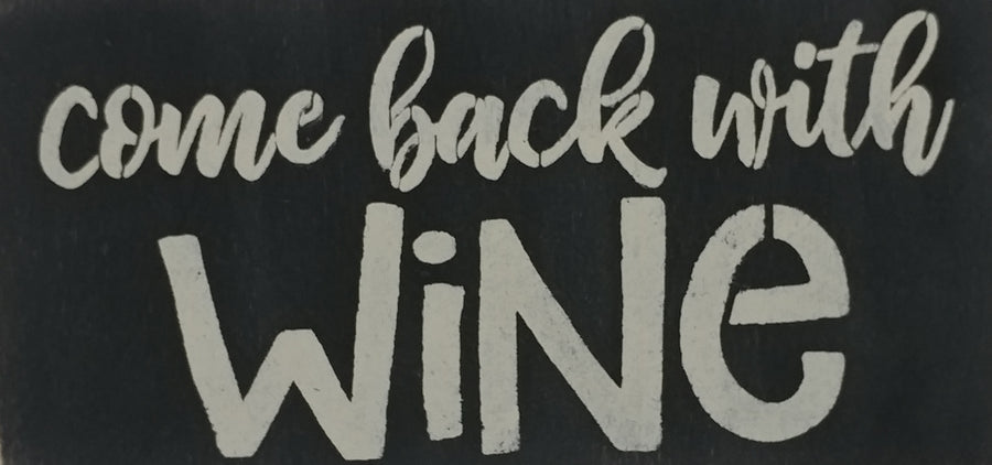 "6"" x 12"" Come Back With Wine"