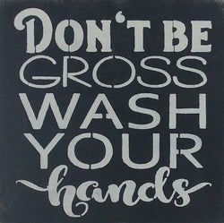 "12"" x 12"" Don't Be Gross Wash Your Hands"