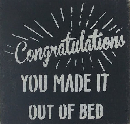 "12"" x 12"" Congratulations You Made It Out Of Bed"