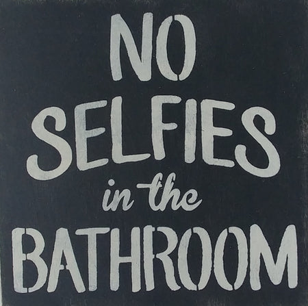 "12"" x 12"" No Selfies In The Bathroom"