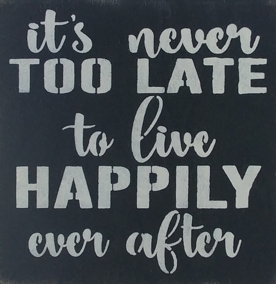 "12"" x 12"" It's Never Too Late To Live Happily Ever After"