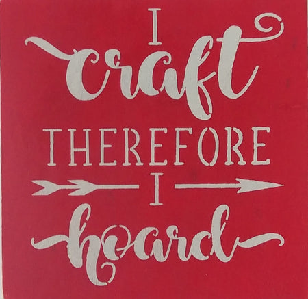 "12"" x 12"" I Craft Therefore I Hoard"