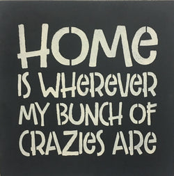 "12"" x 12"" Home Is Where My Bunch Of Crazies Are"