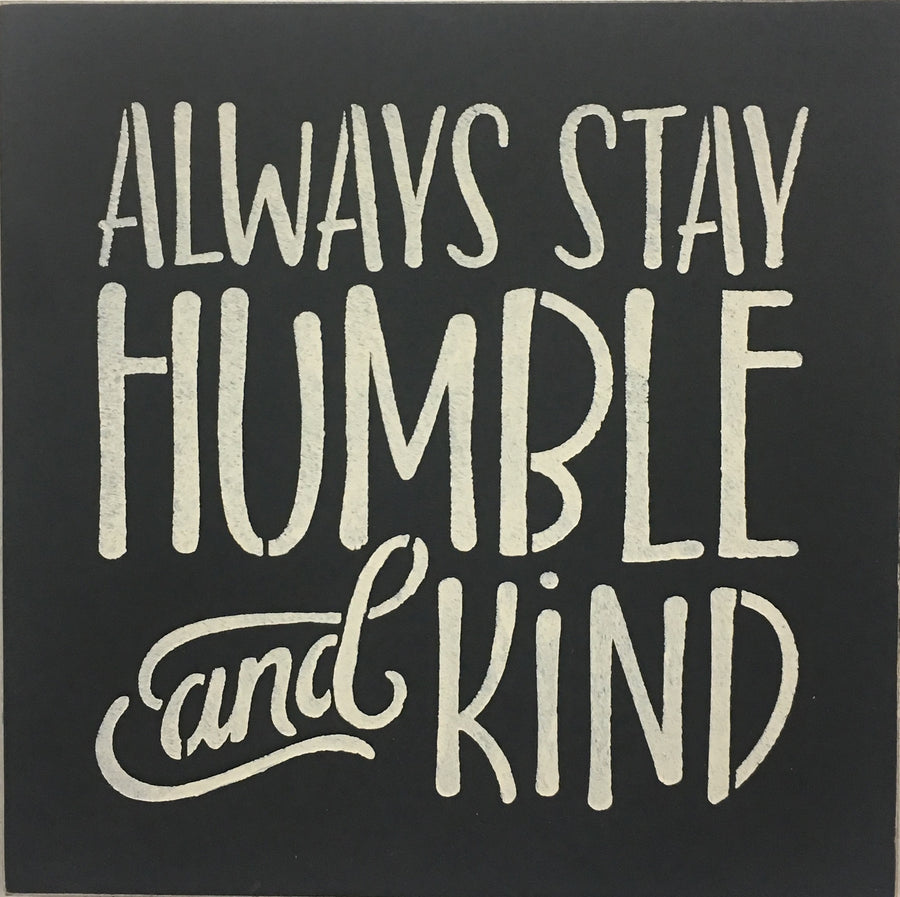 "12"" x 12"" Always Stay Humble And Kind"