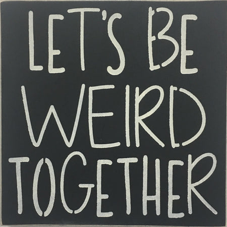 "12"" x 12""  Let's Be Weird Together"