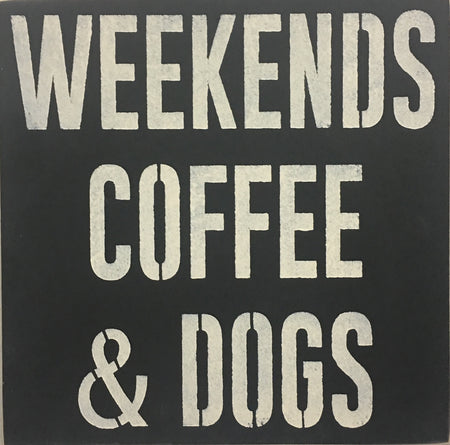 "12"" x 12"" Weekends, Coffee & Dogs"