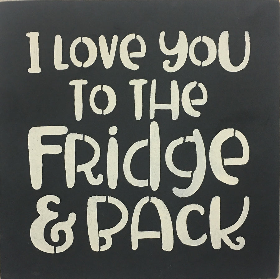 "12"" x 12"" I Love You To The Fridge And Back"