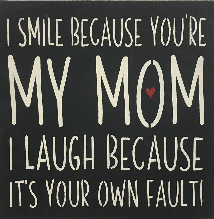 "12"" x 12"" I Smile Because You're My Mom"
