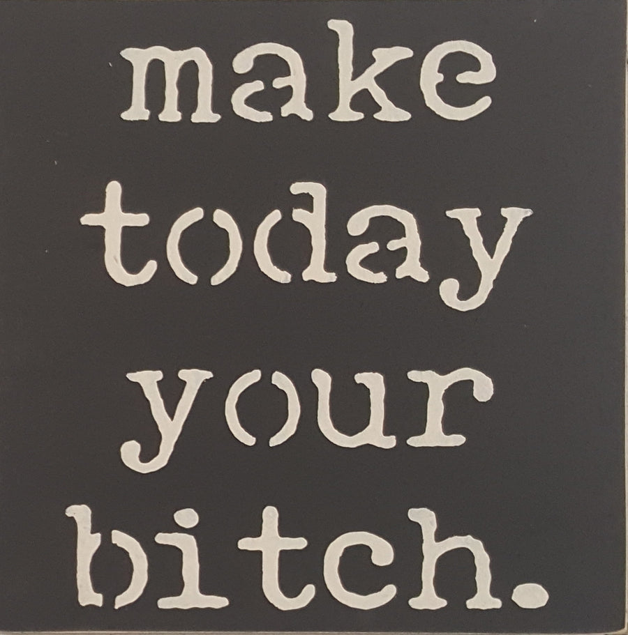 "12"" x 12"" Make Today Your Bitch"