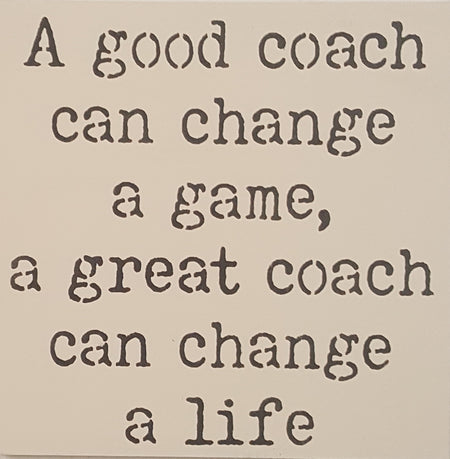 "12"" x 12"" A Good Coach Can Change A Game"