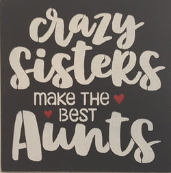 "12"" x 12"" Crazy Sisters Make The Best Aunts"