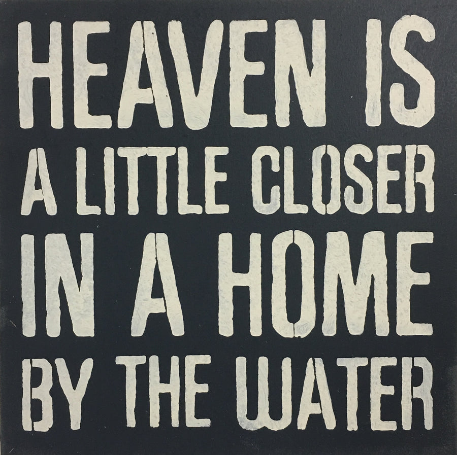 "12"" x 12"" Heaven Is A Little Closer In A Home By The Water"