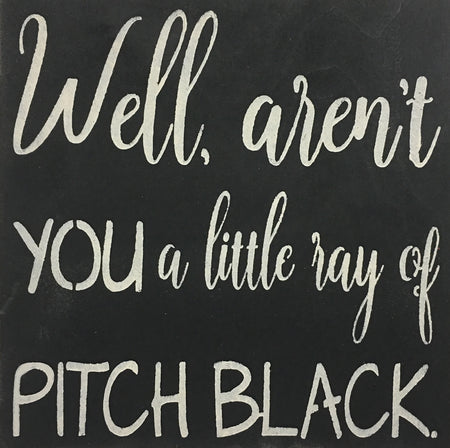 "12"" x 12"" Well Aren't You A Little Ray Of Pitch Black"