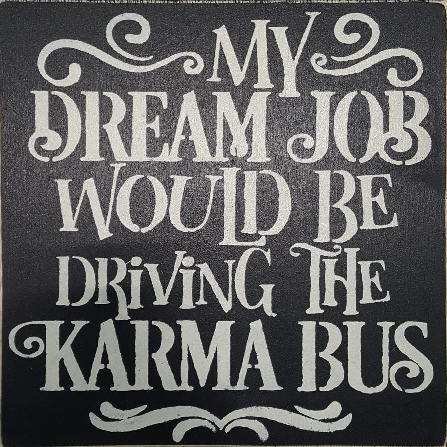 "12"" x 12"" My Dream Job Is Driving The Karma Bus"