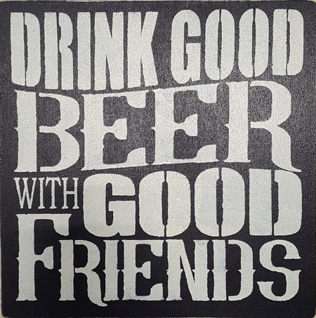 "12"" x 12"" Drink Good Beer With Good Friends"