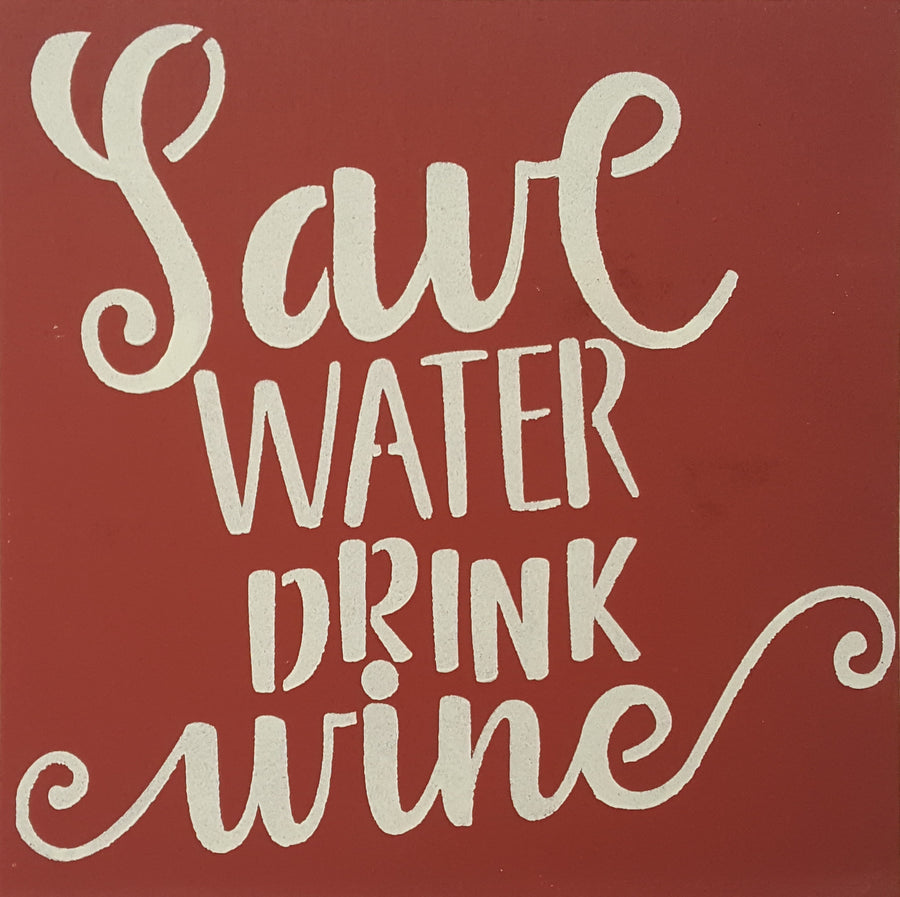 "12"" x 12"" Save Water Drink Wine"