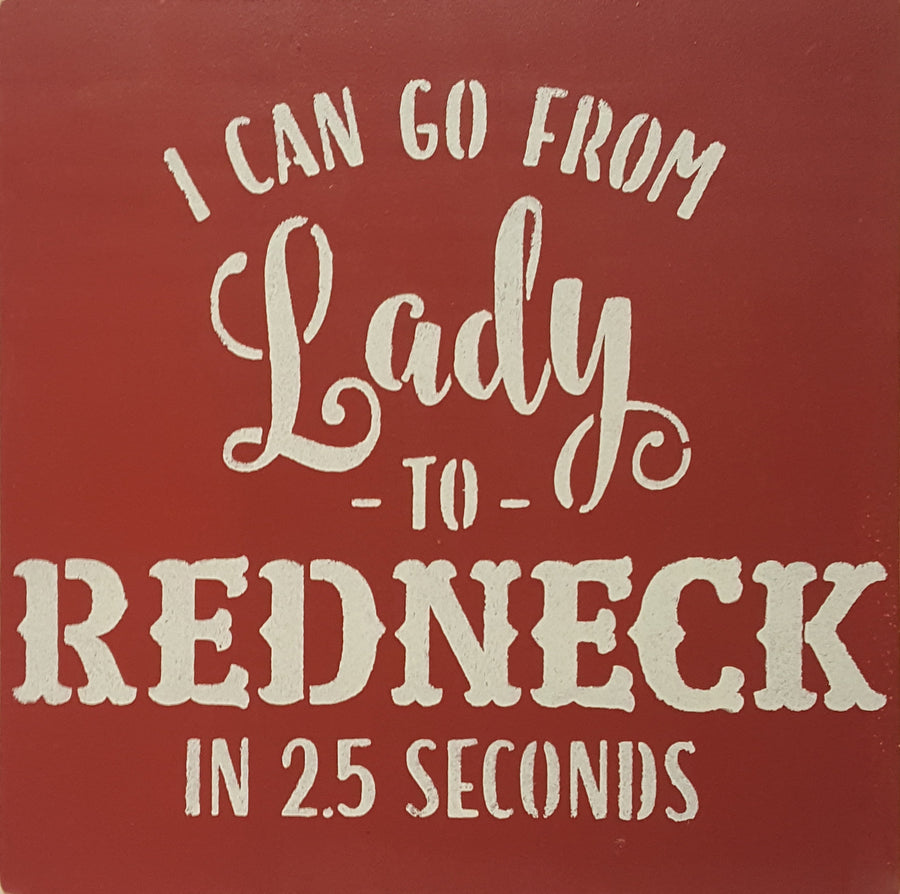 "12"" x 12"" I Can Go From Redneck To Lady"