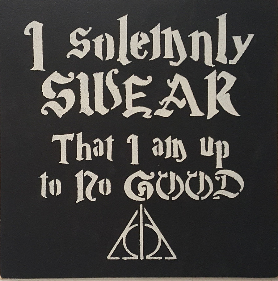"12"" x 12"" I Solemnly Swear I'm Up To No Good"