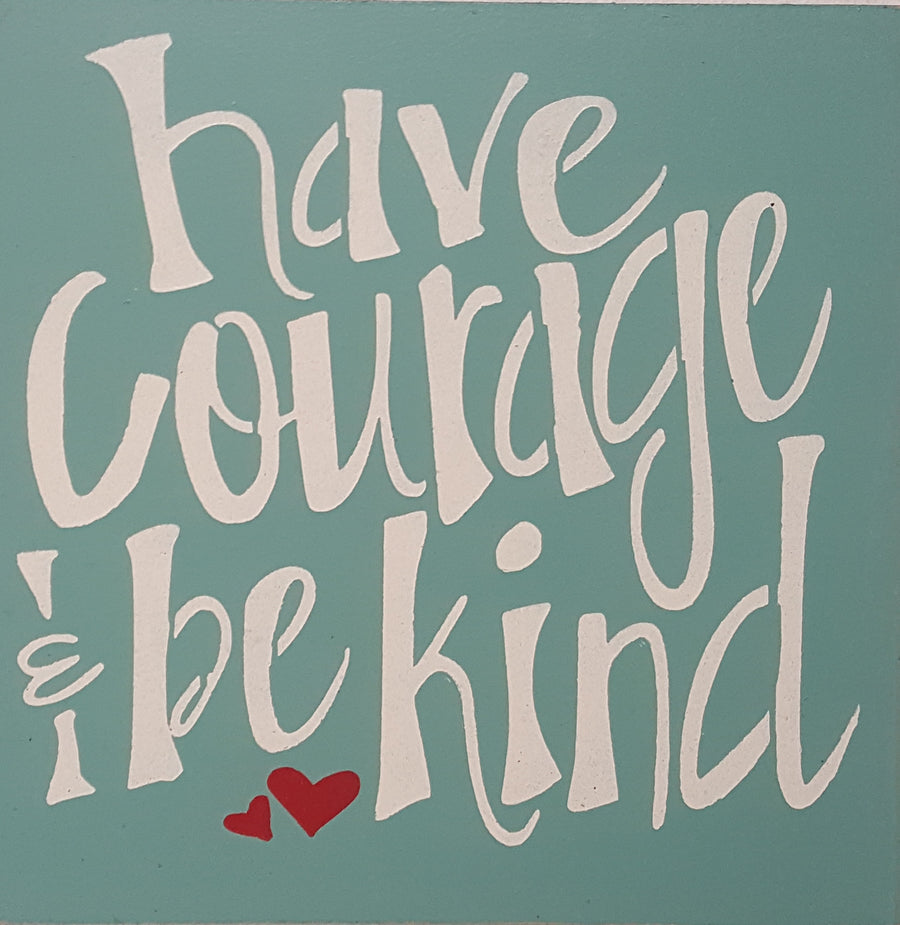 "12"" x 12"" Have Courage And Be Kind"