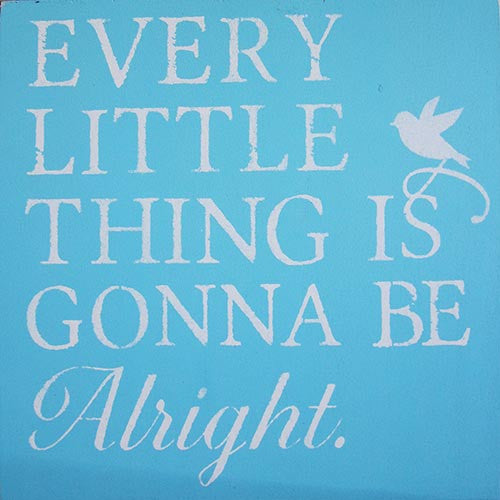 "12"" x 12"" Every Little Thing is Gonna Be Alright"