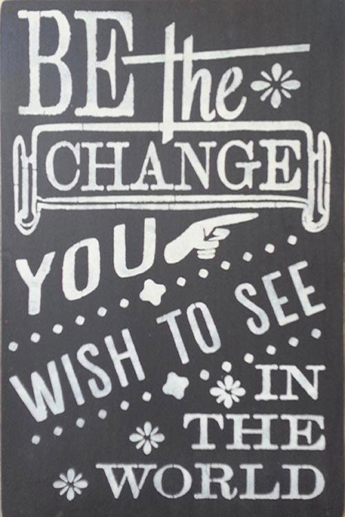 "12"" x 18"" Be the Change You Wish to See in the World"