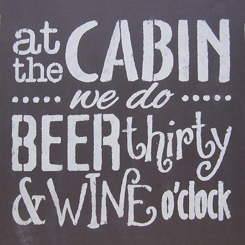 "12"" x 12"" Cabin...Beer Thirty Wine O'Clock"