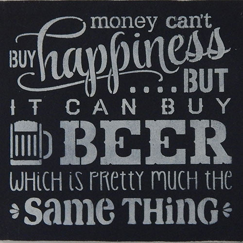 "12"" x 12"" Money Can't Buy Happiness, But it Can Buy Beer..."
