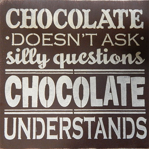 "12"" x 12"" Chocolate Doesn't Ask Silly Questions"