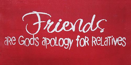 "6"" x 12"" Friends are God's Apology for Relatives"